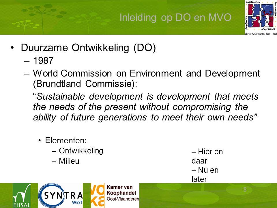 "5 Inleiding op DO en MVO Duurzame Ontwikkeling (DO) –1987 –World Commission on Environment and Development (Brundtland Commissie): ""Sustainable develo"