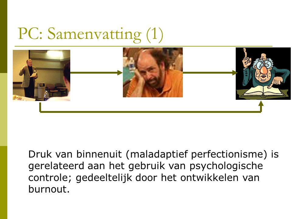 PC: Samenvatting (1) Druk van binnenuit (maladaptief perfectionisme) is gerelateerd aan het gebruik van psychologische controle; gedeeltelijk door het