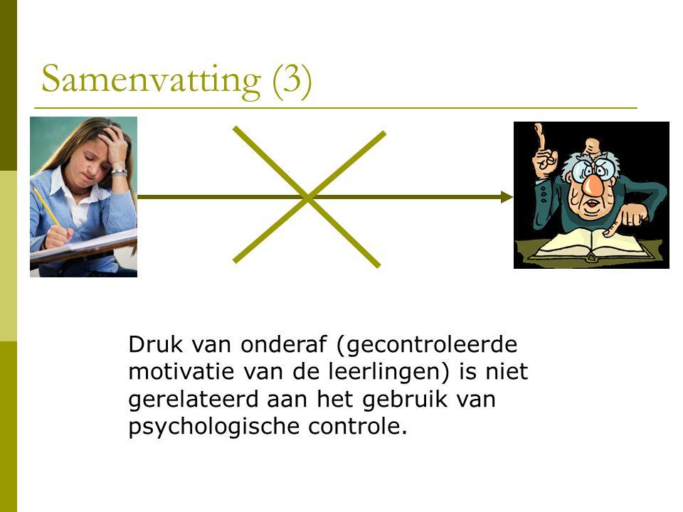 Samenvatting (3) Druk van onderaf (gecontroleerde motivatie van de leerlingen) is niet gerelateerd aan het gebruik van psychologische controle.