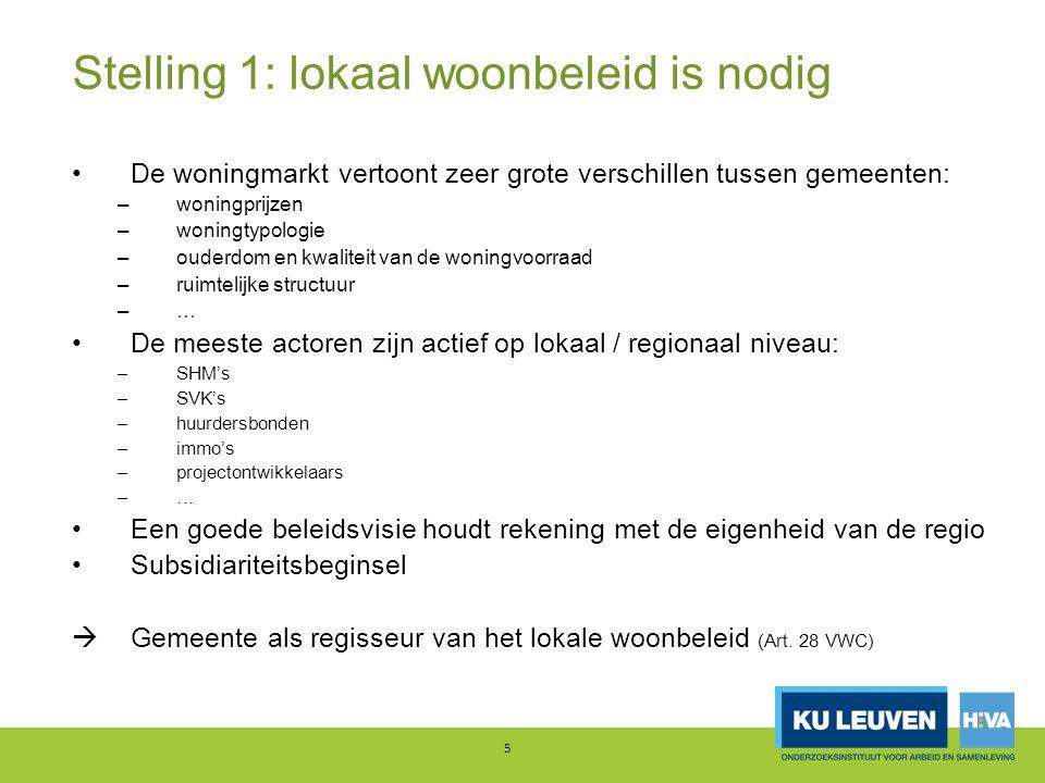 Stelling 1: lokaal woonbeleid is nodig De woningmarkt vertoont zeer grote verschillen tussen gemeenten: –woningprijzen –woningtypologie –ouderdom en k