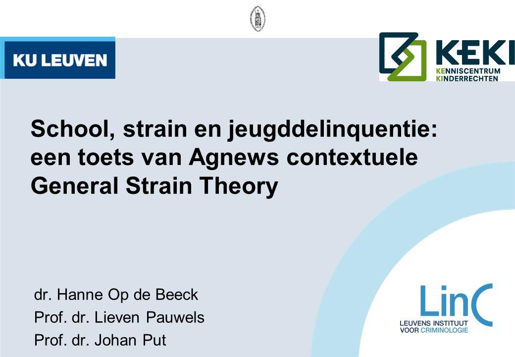 School, strain en jeugddelinquentie: een toets van Agnews contextuele General Strain Theory dr. Hanne Op de Beeck Prof. dr. Lieven Pauwels Prof. dr. J
