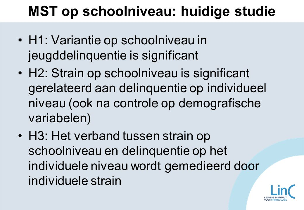 MST op schoolniveau: huidige studie H1: Variantie op schoolniveau in jeugddelinquentie is significant H2: Strain op schoolniveau is significant gerela