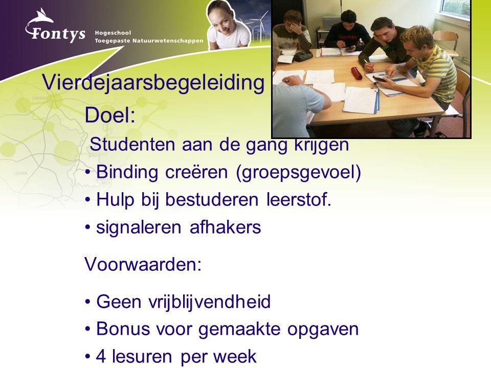 Vierdejaarsbegeleiding Doel: Studenten aan de gang krijgen Binding creëren (groepsgevoel) Hulp bij bestuderen leerstof. signaleren afhakers Voorwaarde
