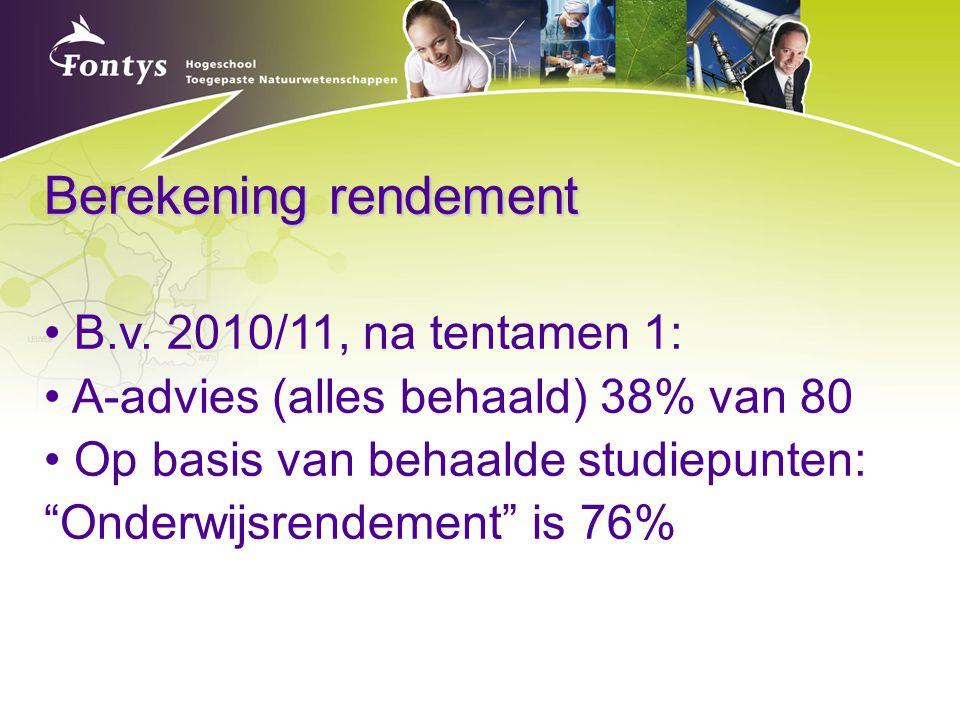 """Berekening rendement B.v. 2010/11, na tentamen 1: A-advies (alles behaald) 38% van 80 Op basis van behaalde studiepunten: """"Onderwijsrendement"""" is 76%"""
