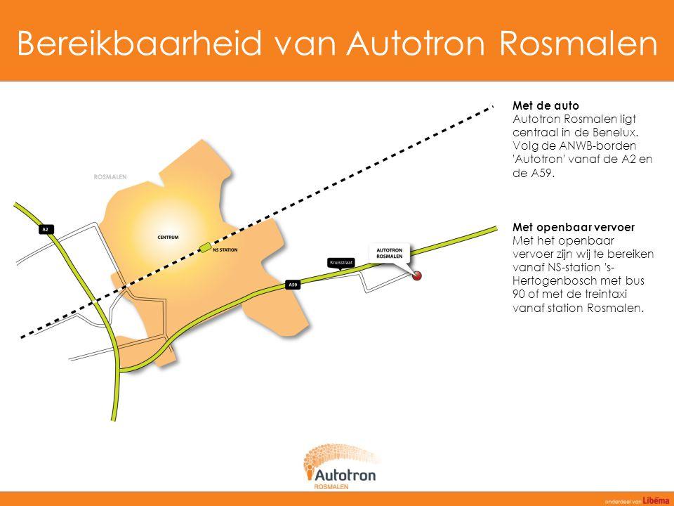 Bereikbaarheid van Autotron Rosmalen Met de auto Autotron Rosmalen ligt centraal in de Benelux. Volg de ANWB-borden 'Autotron' vanaf de A2 en de A59.