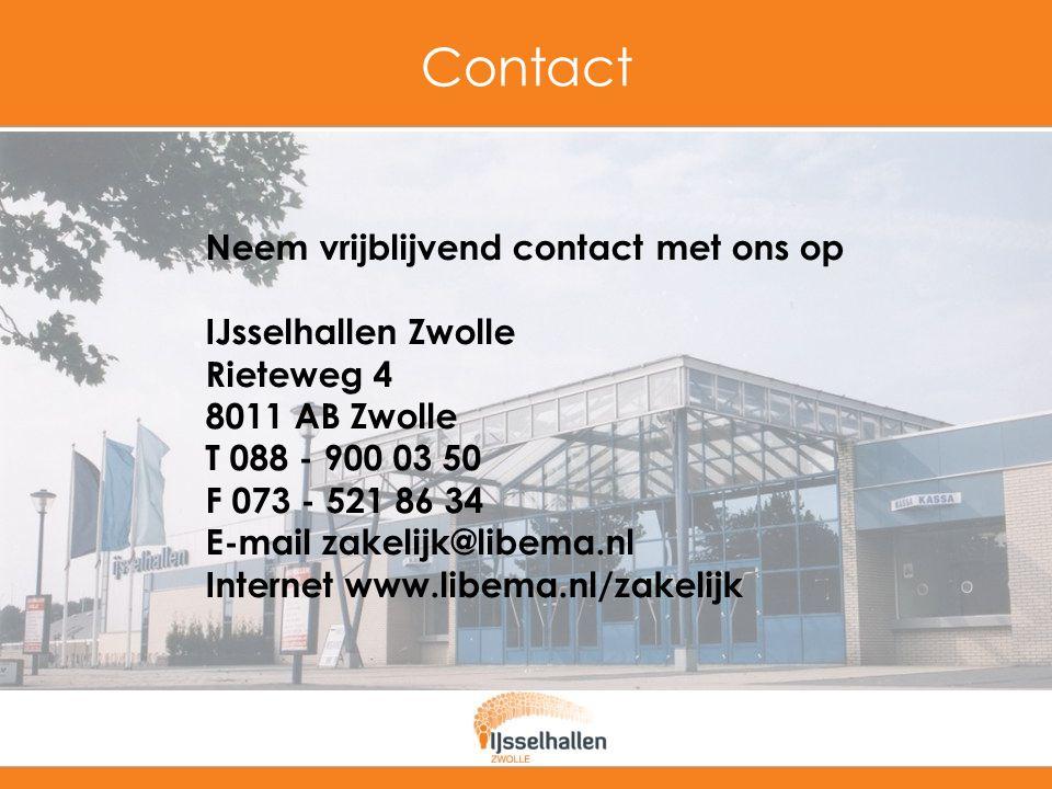 Contact Neem vrijblijvend contact met ons op IJsselhallen Zwolle Rieteweg 4 8011 AB Zwolle T 088 - 900 03 50 F 073 - 521 86 34 E-mail zakelijk@libema.nl Internet www.libema.nl/zakelijk
