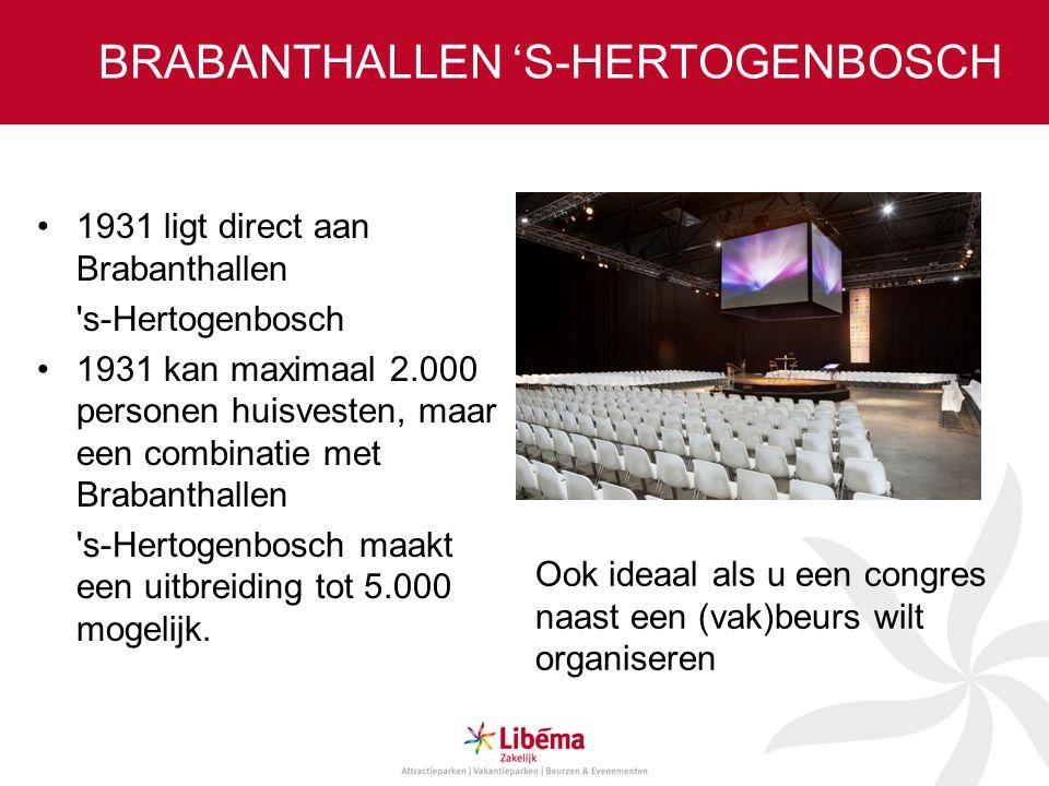 1931 ligt direct aan Brabanthallen s-Hertogenbosch 1931 kan maximaal 2.000 personen huisvesten, maar een combinatie met Brabanthallen s-Hertogenbosch maakt een uitbreiding tot 5.000 mogelijk.