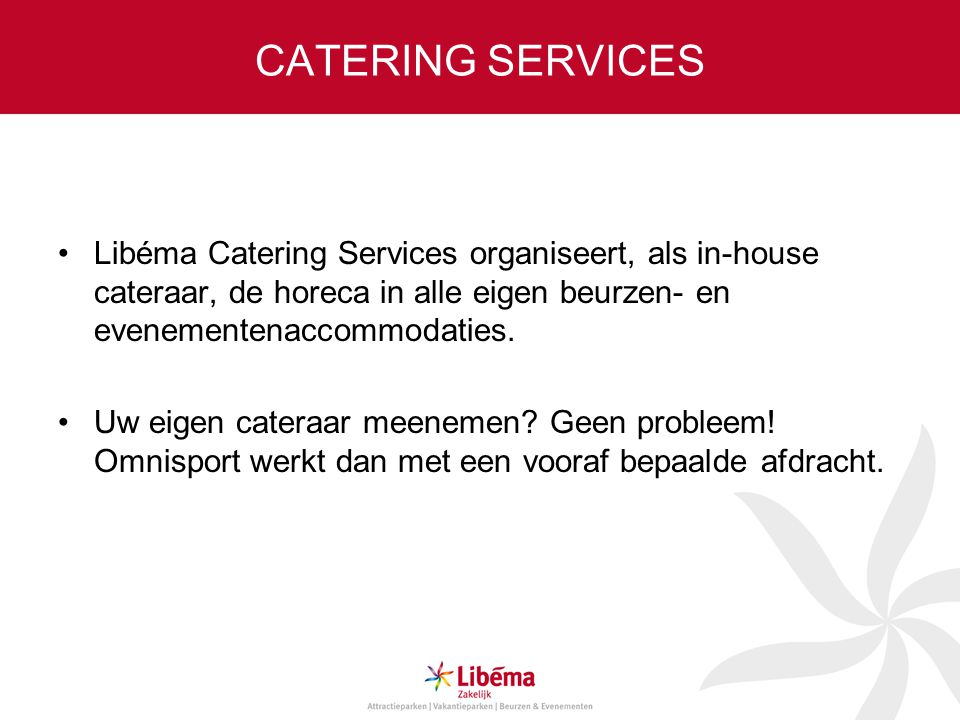 CATERING SERVICES Libéma Catering Services organiseert, als in-house cateraar, de horeca in alle eigen beurzen- en evenementenaccommodaties.