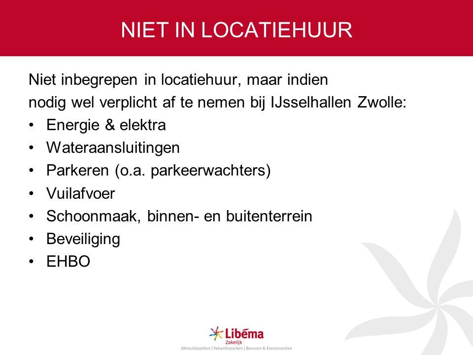 NIET IN LOCATIEHUUR Niet inbegrepen in locatiehuur, maar indien nodig wel verplicht af te nemen bij IJsselhallen Zwolle: Energie & elektra Wateraanslu