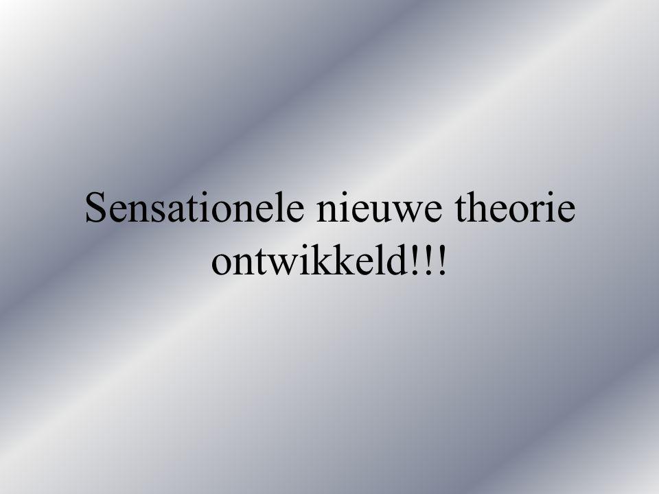 Sensationele nieuwe theorie ontwikkeld!!!