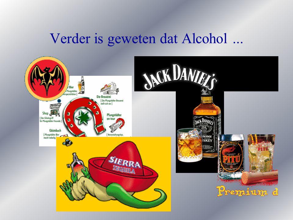 Verder is geweten dat Alcohol...
