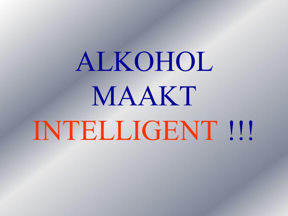 ALKOHOL MAAKT INTELLIGENT !!!