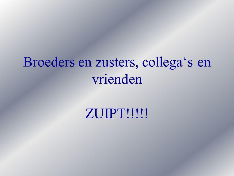 Broeders en zusters, collega's en vrienden ZUIPT!!!!!
