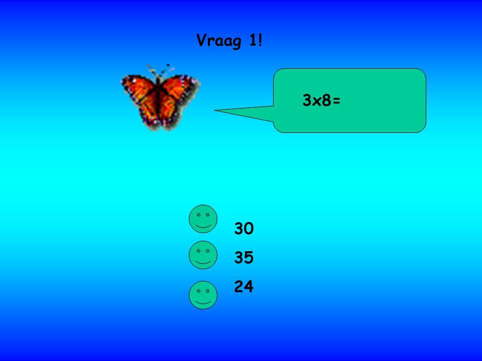 Vraag 1! 3x8= 30 35 24