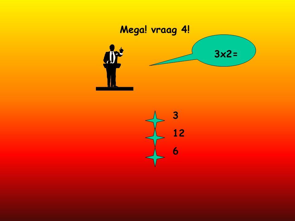 Mega! vraag 4! 3x2= 3 12 6
