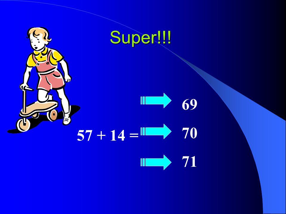 Super!!! 57 + 14 = 69 70 71