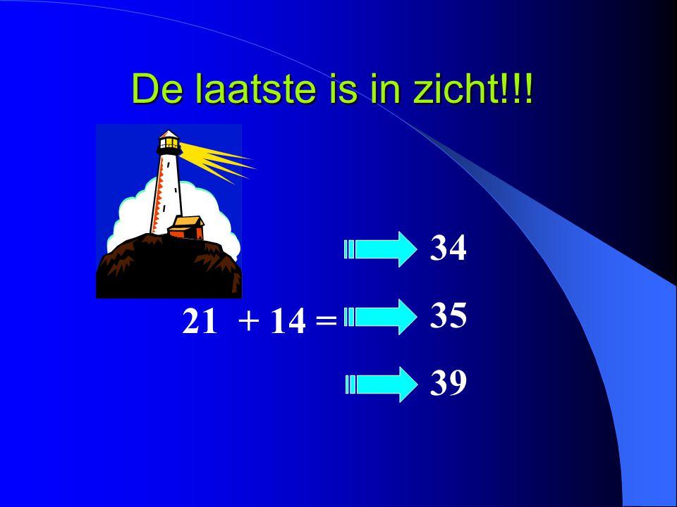 De laatste is in zicht!!! 21 + 14 = 34 35 39