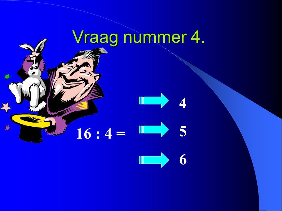 Vraag nummer 4. 16 : 4 = 456456