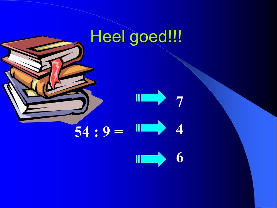 Heel goed!!! 54 : 9 = 746746