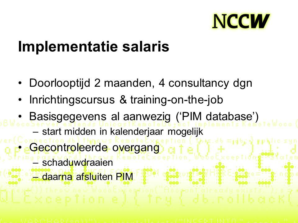 Implementatie salaris Doorlooptijd 2 maanden, 4 consultancy dgn Inrichtingscursus & training-on-the-job Basisgegevens al aanwezig ('PIM database') –st