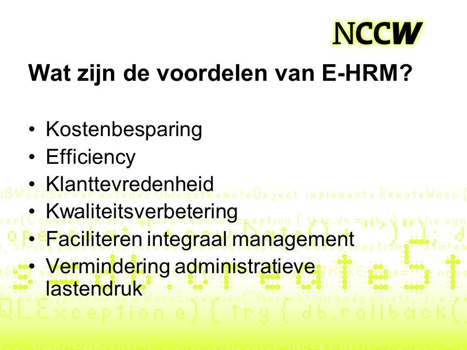 Wat zijn de voordelen van E-HRM? Kostenbesparing Efficiency Klanttevredenheid Kwaliteitsverbetering Faciliteren integraal management Vermindering admi