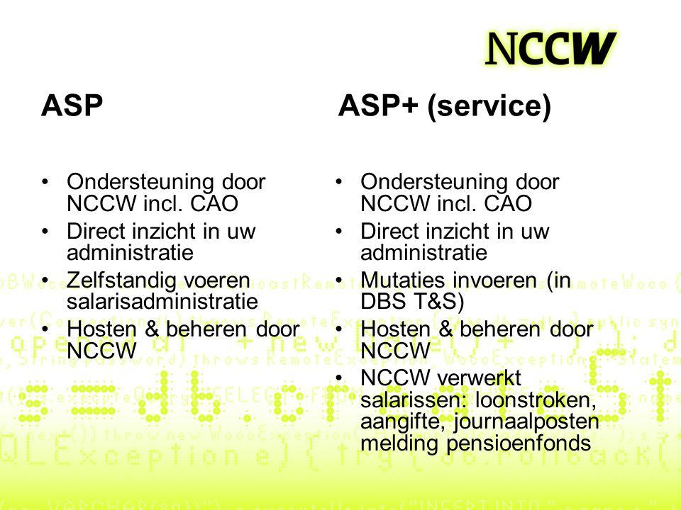 ASP ASP+ (service) Ondersteuning door NCCW incl. CAO Direct inzicht in uw administratie Zelfstandig voeren salarisadministratie Hosten & beheren door