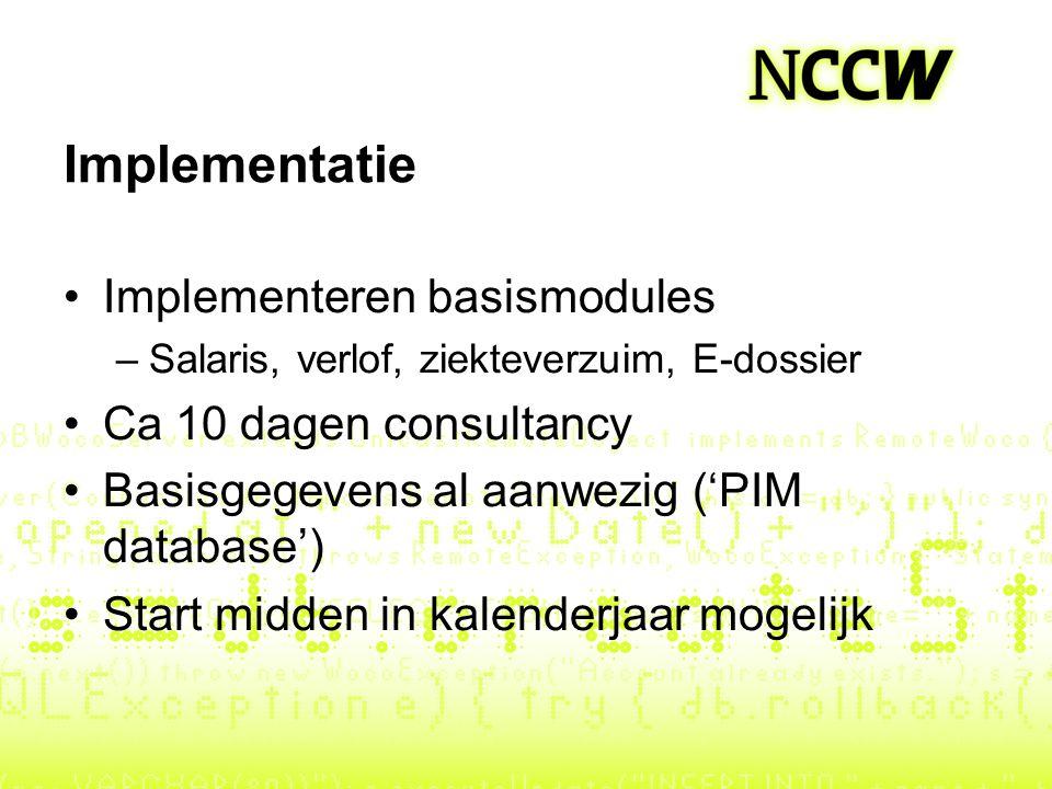 Implementatie Implementeren basismodules –Salaris, verlof, ziekteverzuim, E-dossier Ca 10 dagen consultancy Basisgegevens al aanwezig ('PIM database')