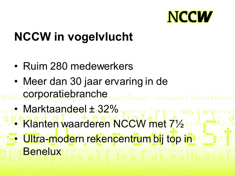 NCCW in vogelvlucht Ruim 280 medewerkers Meer dan 30 jaar ervaring in de corporatiebranche Marktaandeel ± 32% Klanten waarderen NCCW met 7½ Ultra-mode