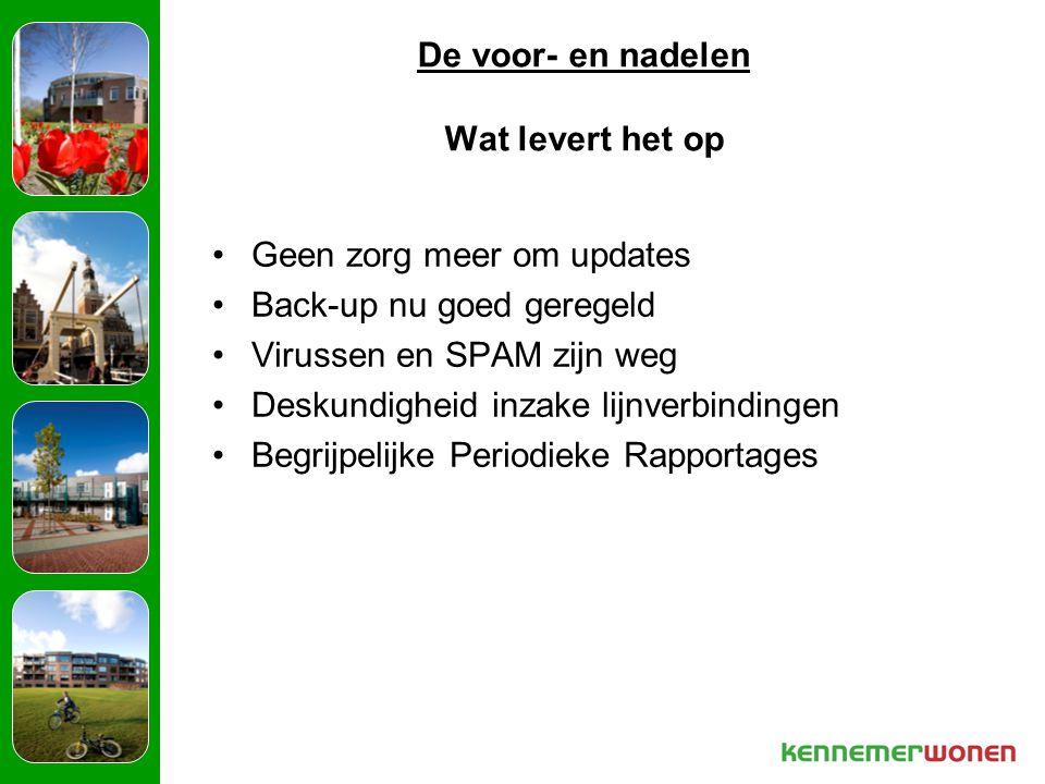 De voor- en nadelen Wat levert het op Geen zorg meer om updates Back-up nu goed geregeld Virussen en SPAM zijn weg Deskundigheid inzake lijnverbindingen Begrijpelijke Periodieke Rapportages