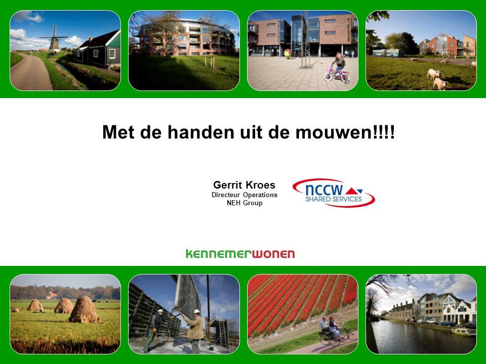 Met de handen uit de mouwen!!!! Gerrit Kroes Directeur Operations NEH Group