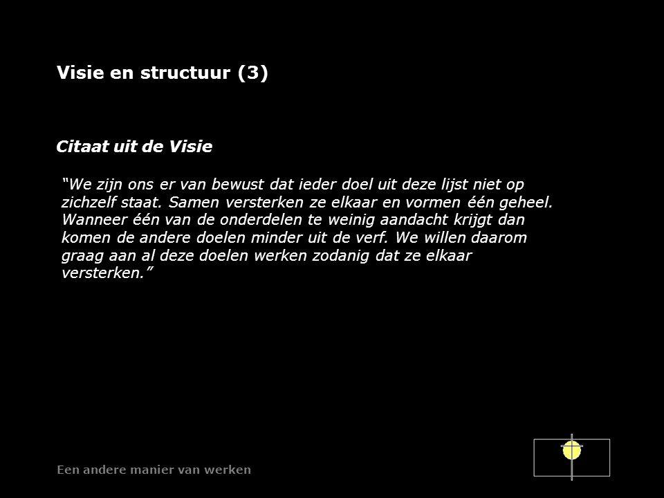 Een andere manier van werken Visie en structuur (3) We zijn ons er van bewust dat ieder doel uit deze lijst niet op zichzelf staat.