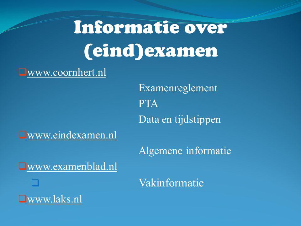 Informatie over (eind)examen  www.coornhert.nl Examenreglement PTA Data en tijdstippen  www.eindexamen.nl Algemene informatie  www.examenblad.nl 
