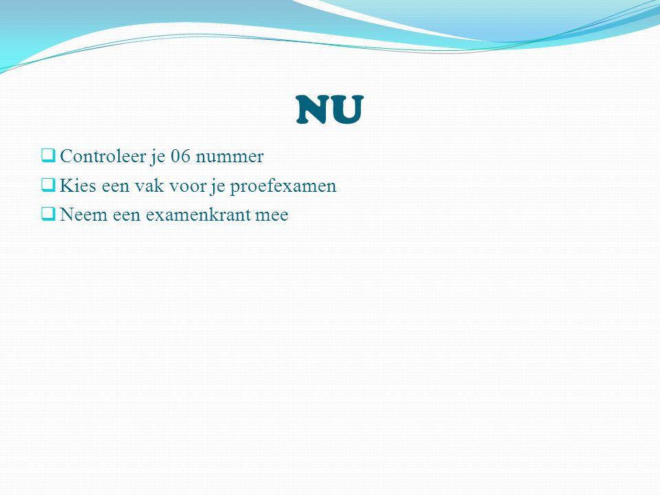 NU  Controleer je 06 nummer  Kies een vak voor je proefexamen  Neem een examenkrant mee