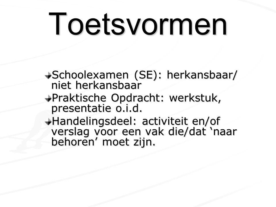 Toetsvormen Schoolexamen (SE): herkansbaar/ niet herkansbaar Praktische Opdracht: werkstuk, presentatie o.i.d.
