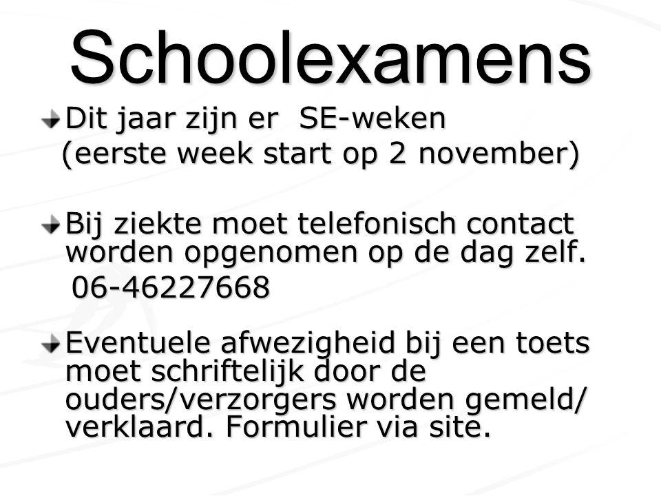 Schoolexamens Dit jaar zijn er SE-weken (eerste week start op 2 november) (eerste week start op 2 november) Bij ziekte moet telefonisch contact worden opgenomen op de dag zelf.