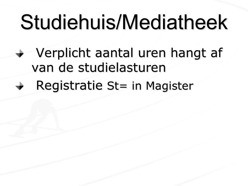 Verplicht aantal uren hangt af van de studielasturen Verplicht aantal uren hangt af van de studielasturen Registratie St= in Magister Registratie St= in Magister Studiehuis/Mediatheek