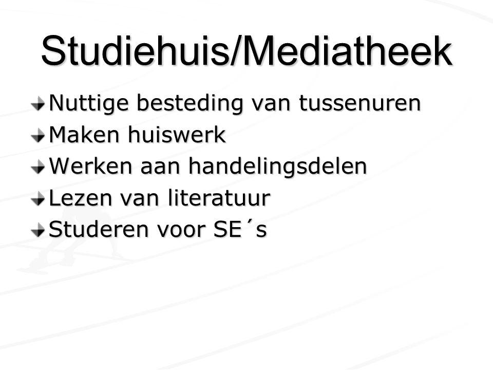 Studiehuis/Mediatheek Nuttige besteding van tussenuren Maken huiswerk Werken aan handelingsdelen Lezen van literatuur Studeren voor SE´s