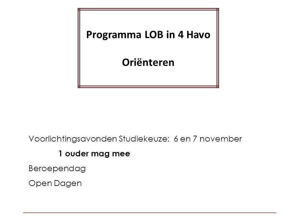 Voorlichtingsavonden Studiekeuze: 6 en 7 november 1 ouder mag mee Beroependag Open Dagen Programma LOB in 4 Havo Oriënteren