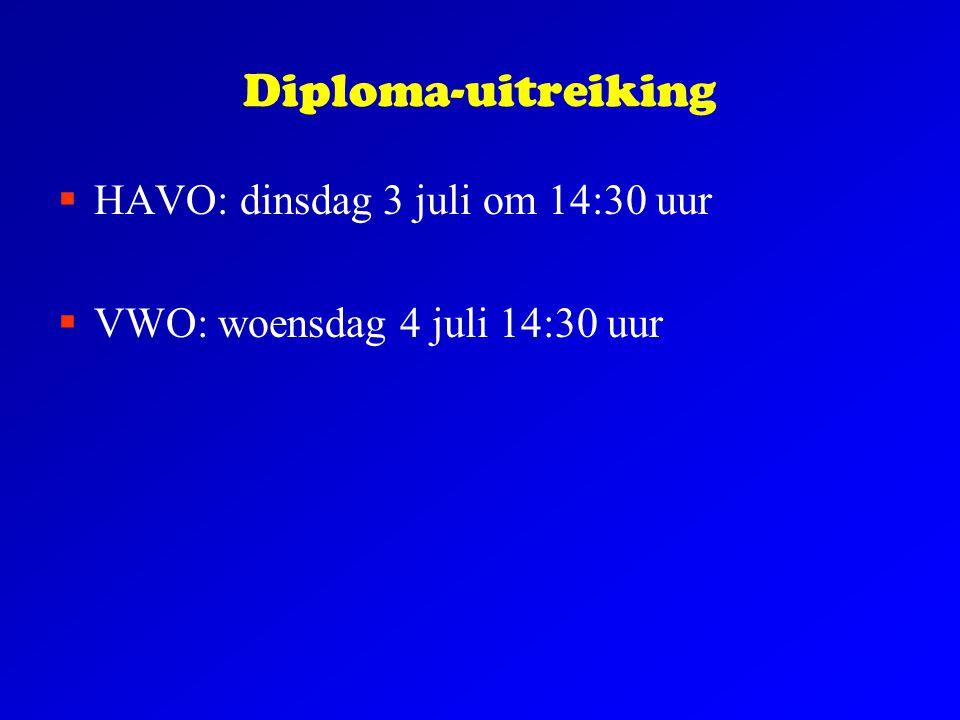 Diploma-uitreiking  HAVO: dinsdag 3 juli om 14:30 uur  VWO: woensdag 4 juli 14:30 uur