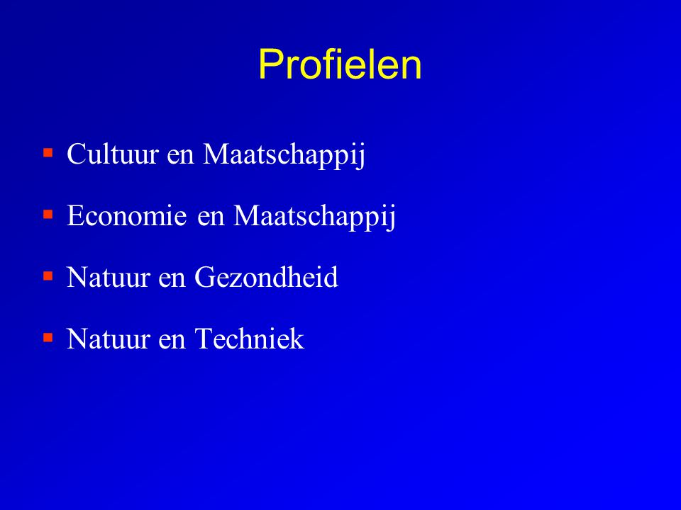 Profielen  Cultuur en Maatschappij  Economie en Maatschappij  Natuur en Gezondheid  Natuur en Techniek
