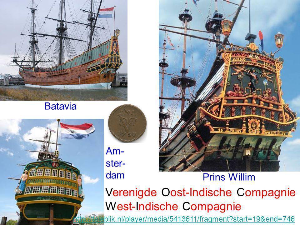 Batavia Prins Willim http://teleblik.nl/player/media/5413611/fragment?start=19&end=746 Am- ster- dam Verenigde Oost-Indische Compagnie West-Indische C