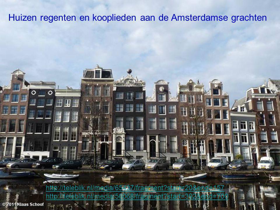http://teleblik.nl/media/65437/fragment?start=20&end=157 http://teleblik.nl/media/56068/fragment?start=392&end=700 Huizen regenten en kooplieden aan d