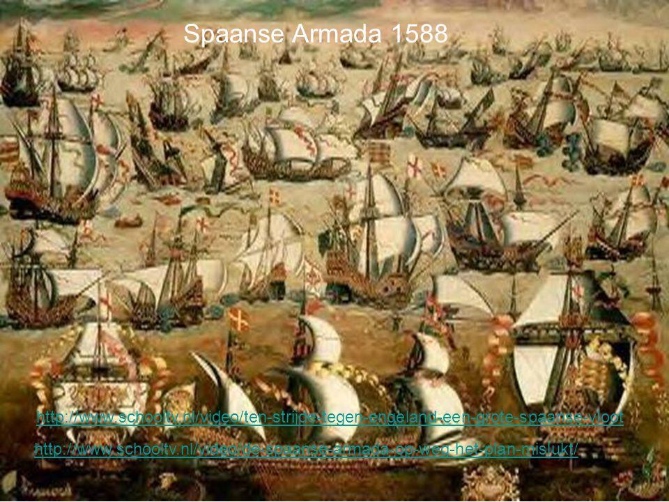http://www.schooltv.nl/video/de-spaanse-armada-op-weg-het-plan-mislukt/ Spaanse Armada 1588 http://www.schooltv.nl/video/ten-strijde-tegen-engeland-ee