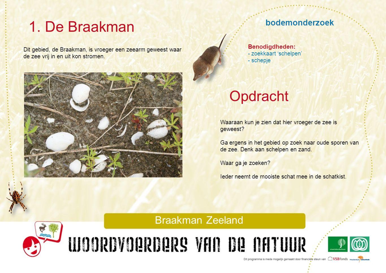 bodemonderzoek 1. De Braakman Braakman Zeeland Dit gebied, de Braakman, is vroeger een zeearm geweest waar de zee vrij in en uit kon stromen. Waaraan