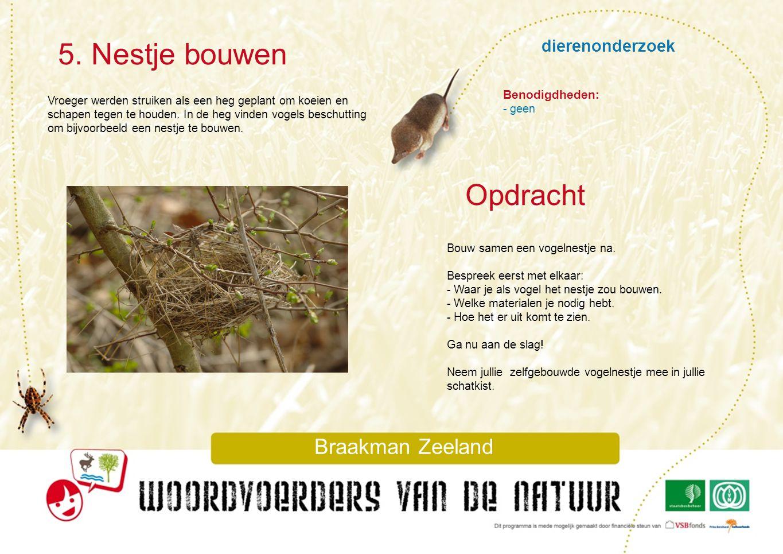 dierenonderzoek 5. Nestje bouwen Braakman Zeeland Vroeger werden struiken als een heg geplant om koeien en schapen tegen te houden. In de heg vinden v
