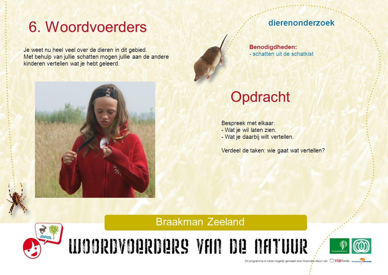 dierenonderzoek 6. Woordvoerders Braakman Zeeland Je weet nu heel veel over de dieren in dit gebied. Met behulp van jullie schatten mogen jullie aan d