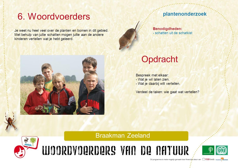 plantenonderzoek 6. Woordvoerders Braakman Zeeland Je weet nu heel veel over de planten en bomen in dit gebied. Met behulp van jullie schatten mogen j