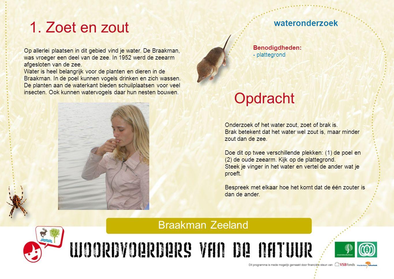 wateronderzoek 1. Zoet en zout Braakman Zeeland Op allerlei plaatsen in dit gebied vind je water. De Braakman, was vroeger een deel van de zee. In 195
