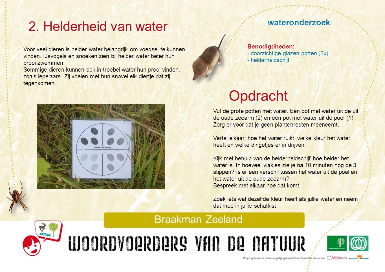 wateronderzoek 2. Helderheid van water Braakman Zeeland Voor veel dieren is helder water belangrijk om voedsel te kunnen vinden. IJsvogels en snoeken