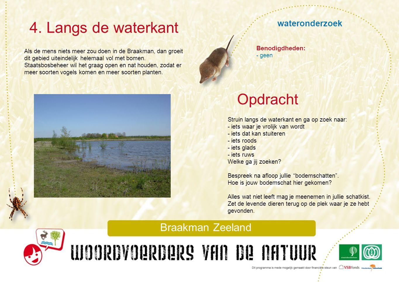 wateronderzoek 4. Langs de waterkant Braakman Zeeland Als de mens niets meer zou doen in de Braakman, dan groeit dit gebied uiteindelijk helemaal vol